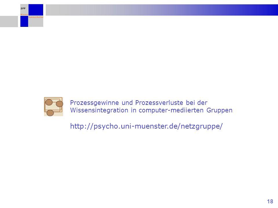 18 Prozessgewinne und Prozessverluste bei der Wissensintegration in computer-mediierten Gruppen http://psycho.uni-muenster.de/netzgruppe/