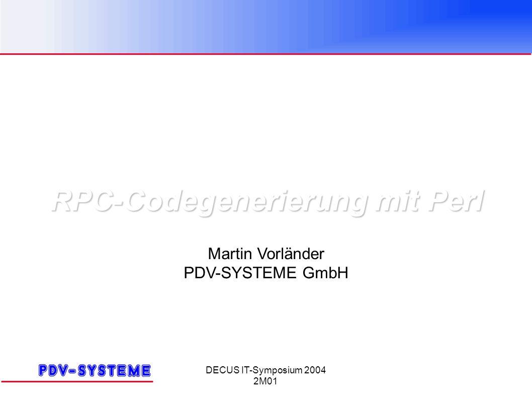 DECUS IT-Symposium 2004 2M01 Martin Vorländer PDV-SYSTEME GmbH RPC-Codegenerierung mit Perl