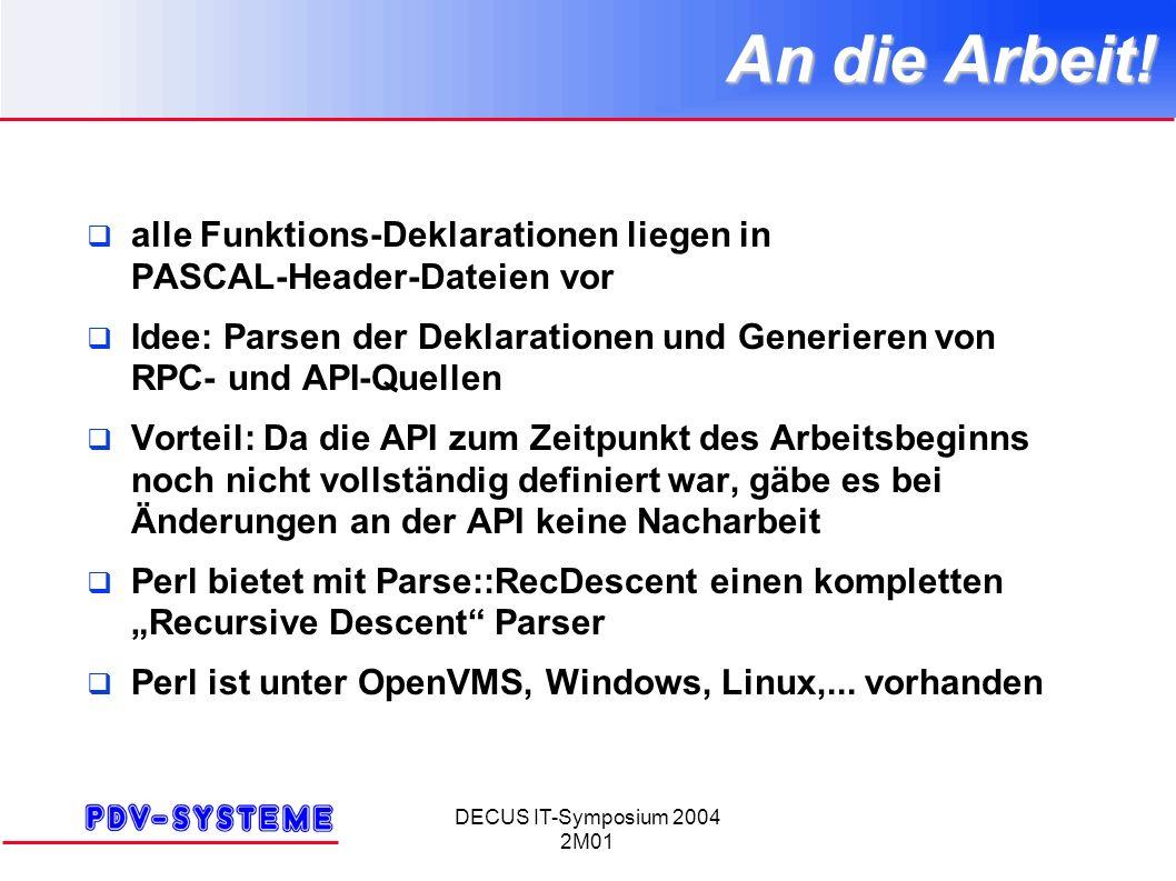DECUS IT-Symposium 2004 2M01 An die Arbeit! alle Funktions-Deklarationen liegen in PASCAL-Header-Dateien vor Idee: Parsen der Deklarationen und Generi