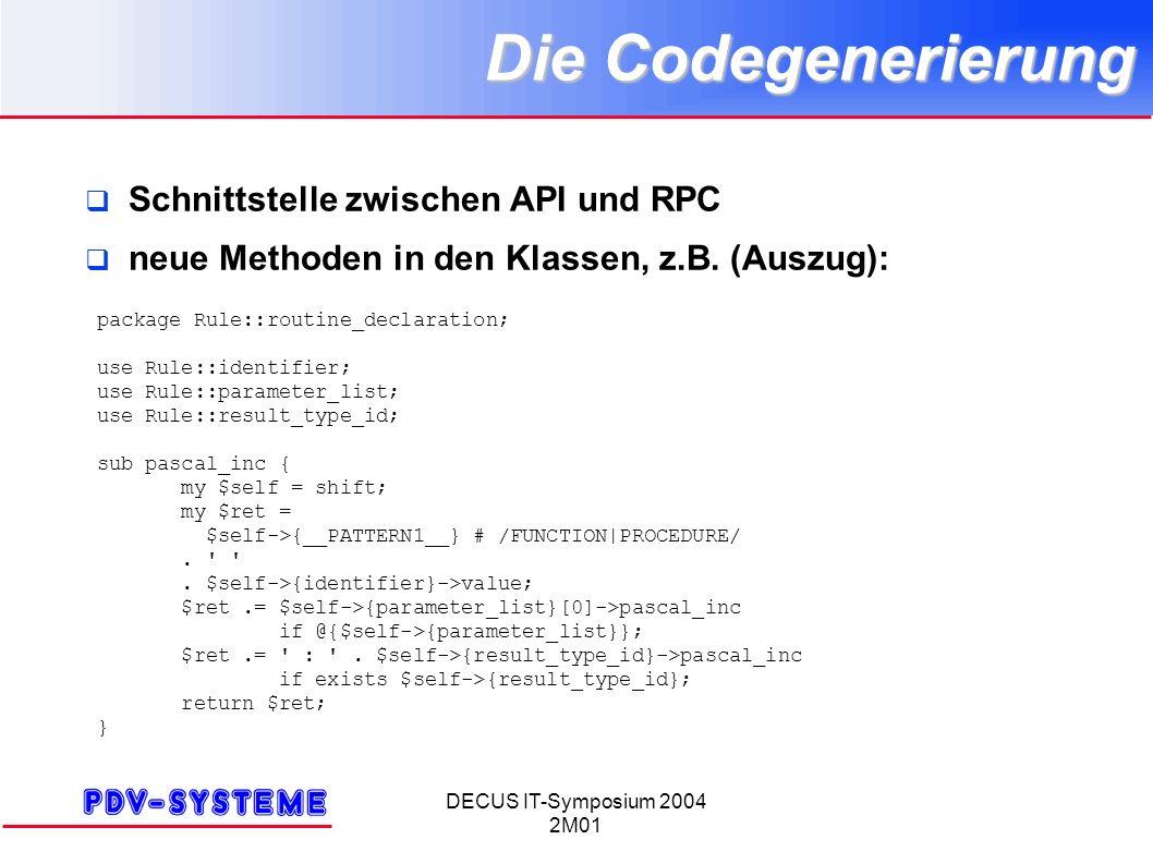 DECUS IT-Symposium 2004 2M01 Die Codegenerierung Schnittstelle zwischen API und RPC neue Methoden in den Klassen, z.B. (Auszug): package Rule::routine