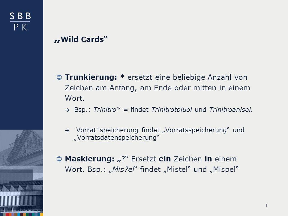 | Wild Cards Trunkierung: * ersetzt eine beliebige Anzahl von Zeichen am Anfang, am Ende oder mitten in einem Wort.