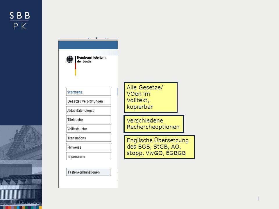 | Inhalte Alle Gesetze/ VOen im Volltext, kopierbar Verschiedene Rechercheoptionen Englische Übersetzung des BGB, StGB, AO, stopp, VwGO, EGBGB