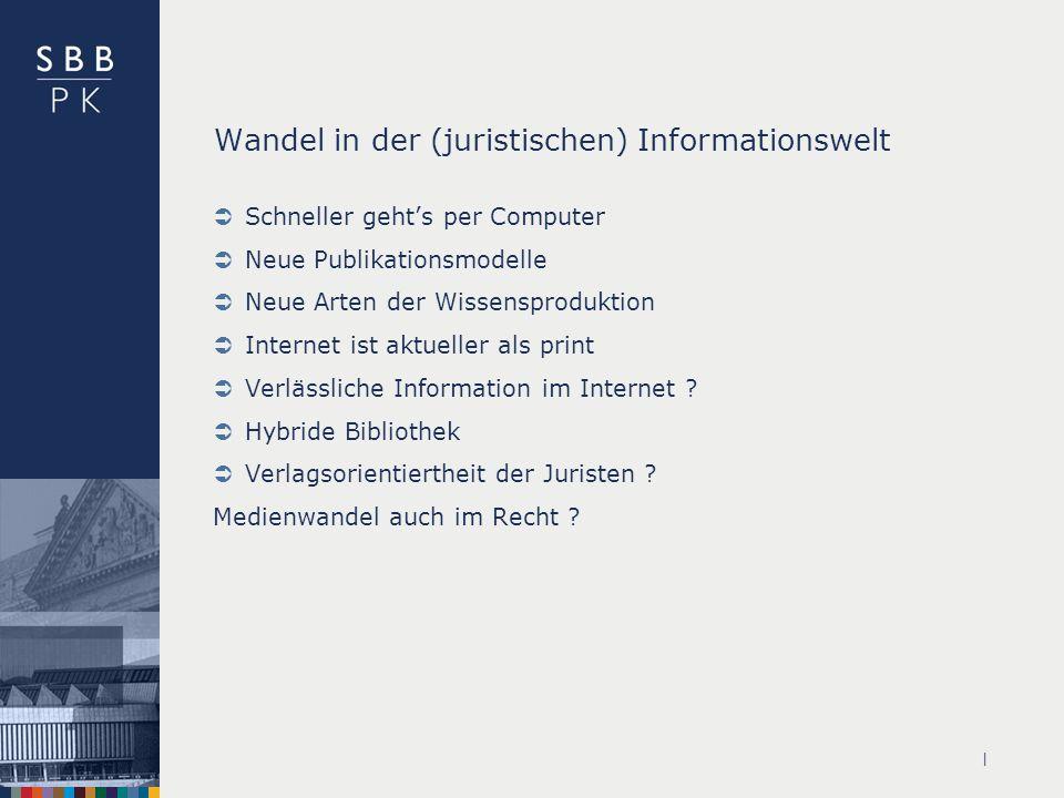 | Wandel in der (juristischen) Informationswelt Schneller gehts per Computer Neue Publikationsmodelle Neue Arten der Wissensproduktion Internet ist aktueller als print Verlässliche Information im Internet .