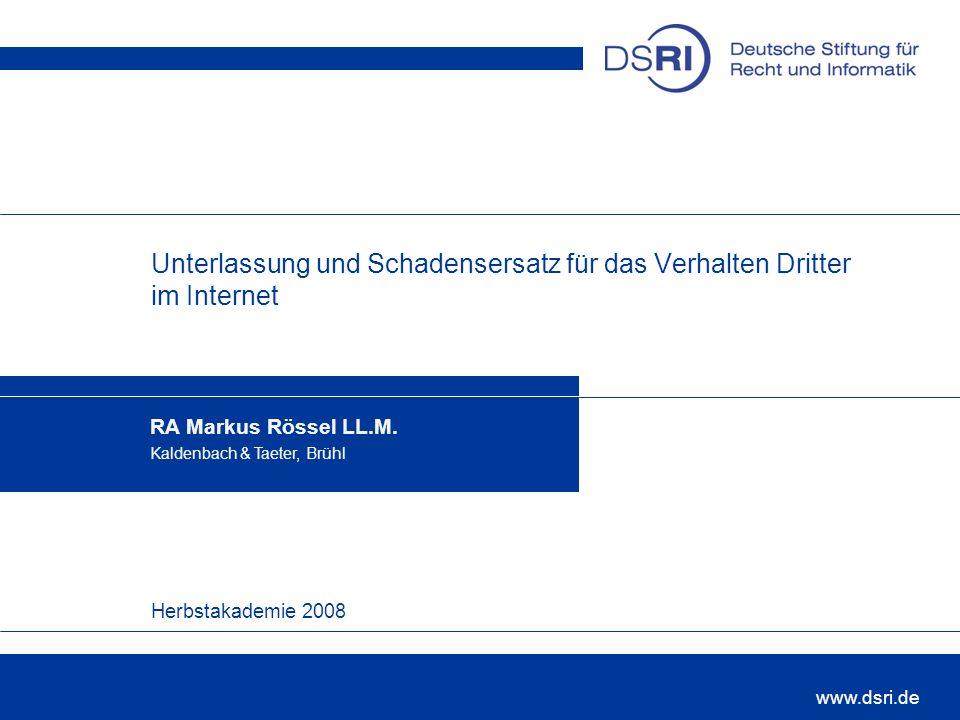 Herbstakademie 2008 www.dsri.de Unterlassung und Schadensersatz für das Verhalten Dritter im Internet RA Markus Rössel LL.M.