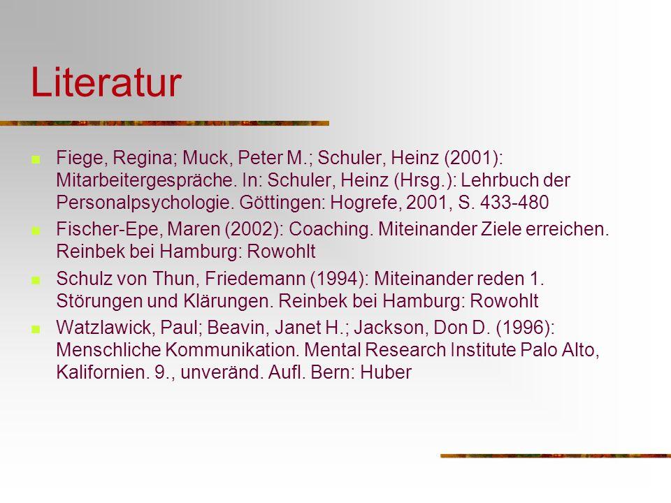 Literatur Fiege, Regina; Muck, Peter M.; Schuler, Heinz (2001): Mitarbeitergespräche. In: Schuler, Heinz (Hrsg.): Lehrbuch der Personalpsychologie. Gö