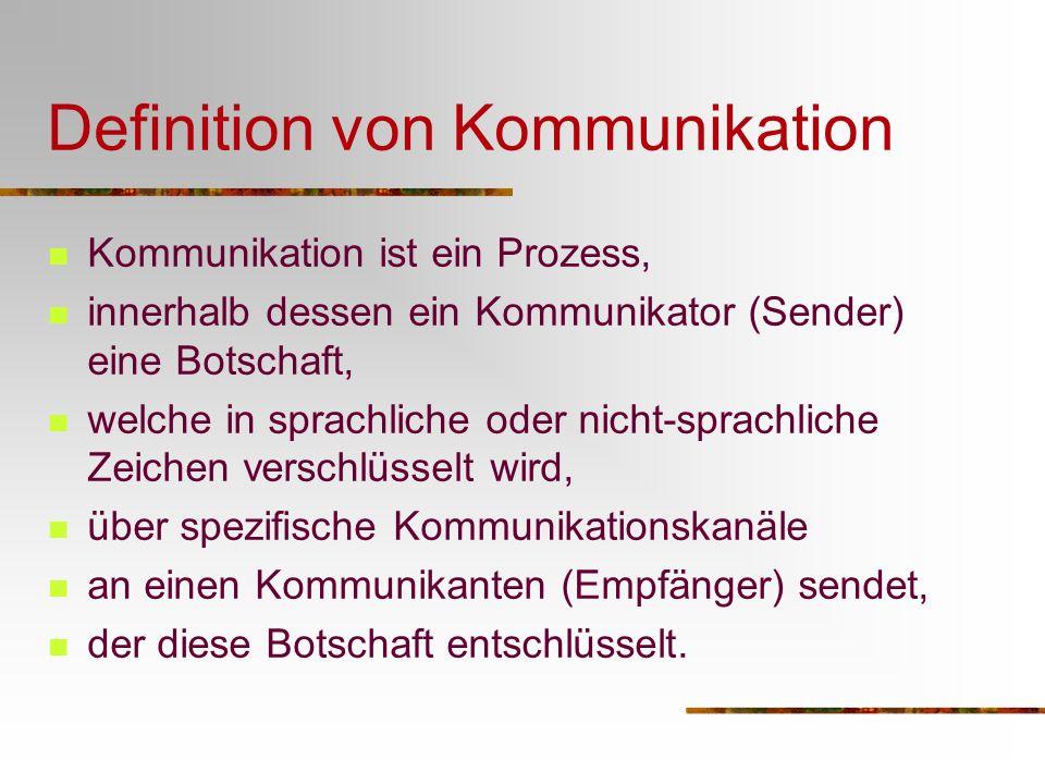 Definition von Kommunikation Kommunikation ist ein Prozess, innerhalb dessen ein Kommunikator (Sender) eine Botschaft, welche in sprachliche oder nich