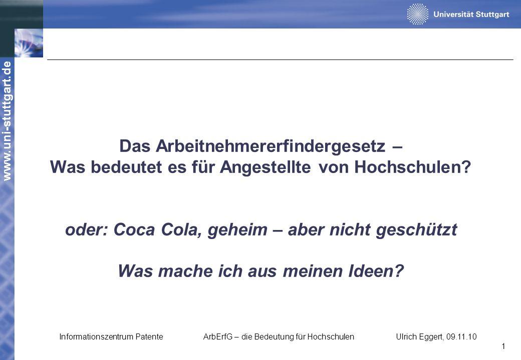 www.uni-stuttgart.de Das Arbeitnehmererfindergesetz – Was bedeutet es für Angestellte von Hochschulen? oder: Coca Cola, geheim – aber nicht geschützt