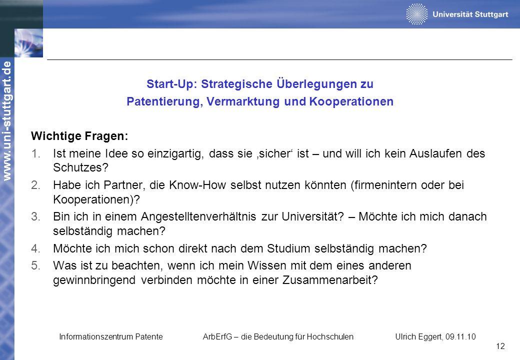 www.uni-stuttgart.de Start-Up: Strategische Überlegungen zu Patentierung, Vermarktung und Kooperationen Wichtige Fragen: 1.Ist meine Idee so einzigart