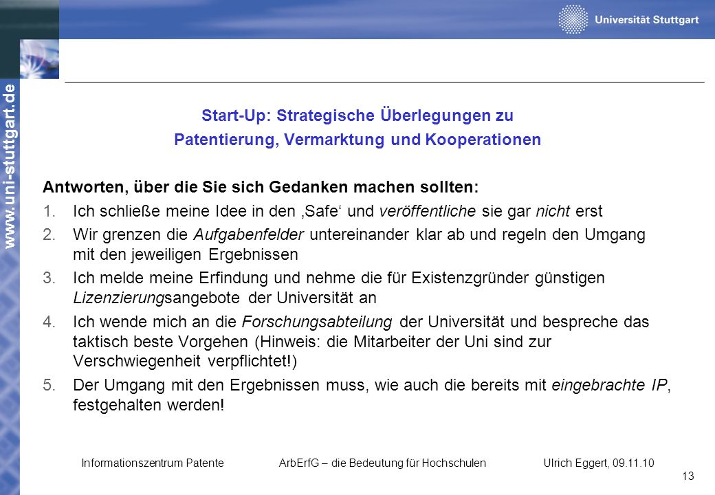 www.uni-stuttgart.de Start-Up: Strategische Überlegungen zu Patentierung, Vermarktung und Kooperationen Antworten, über die Sie sich Gedanken machen s