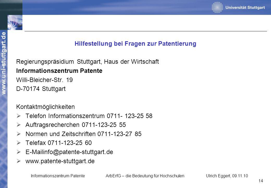 www.uni-stuttgart.de Hilfestellung bei Fragen zur Patentierung Regierungspräsidium Stuttgart, Haus der Wirtschaft Informationszentrum Patente Willi-Bl