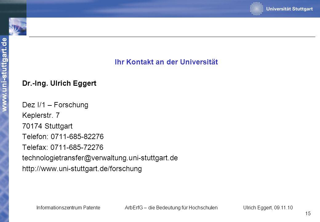 www.uni-stuttgart.de Ihr Kontakt an der Universität Dr.-Ing. Ulrich Eggert Dez I/1 – Forschung Keplerstr. 7 70174 Stuttgart Telefon: 0711-685-82276 Te