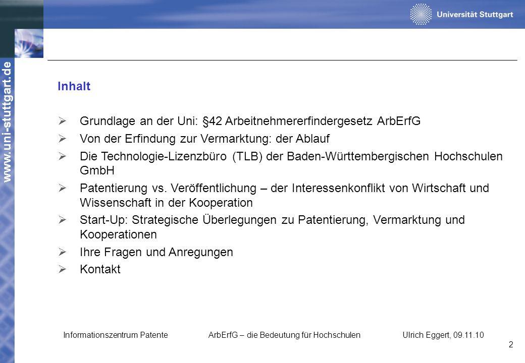 www.uni-stuttgart.de Inhalt Grundlage an der Uni: §42 Arbeitnehmererfindergesetz ArbErfG Von der Erfindung zur Vermarktung: der Ablauf Die Technologie