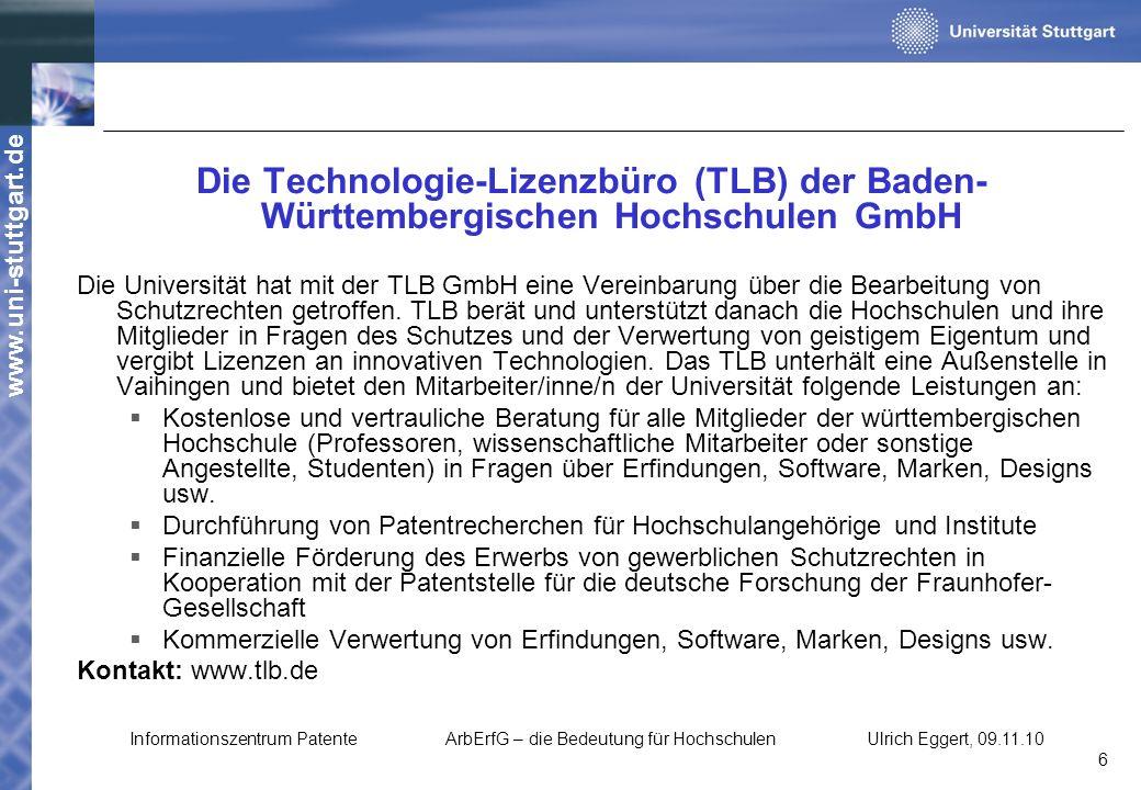 www.uni-stuttgart.de Die Technologie-Lizenzbüro (TLB) der Baden- Württembergischen Hochschulen GmbH Die Universität hat mit der TLB GmbH eine Vereinba