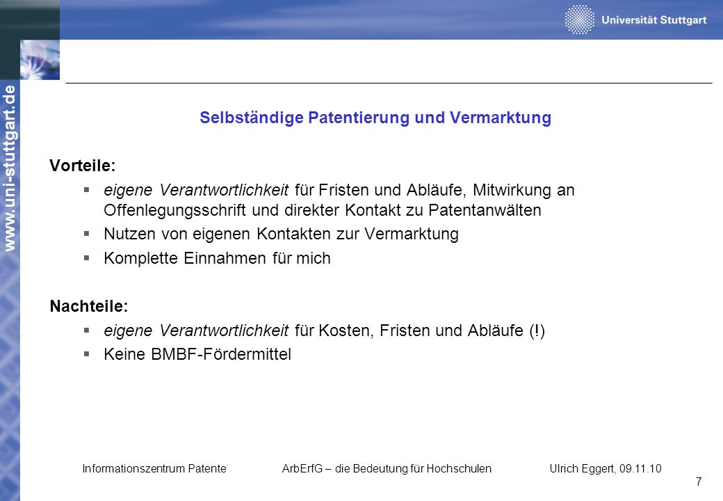www.uni-stuttgart.de Selbständige Patentierung und Vermarktung Vorteile: eigene Verantwortlichkeit für Fristen und Abläufe, Mitwirkung an Offenlegungs