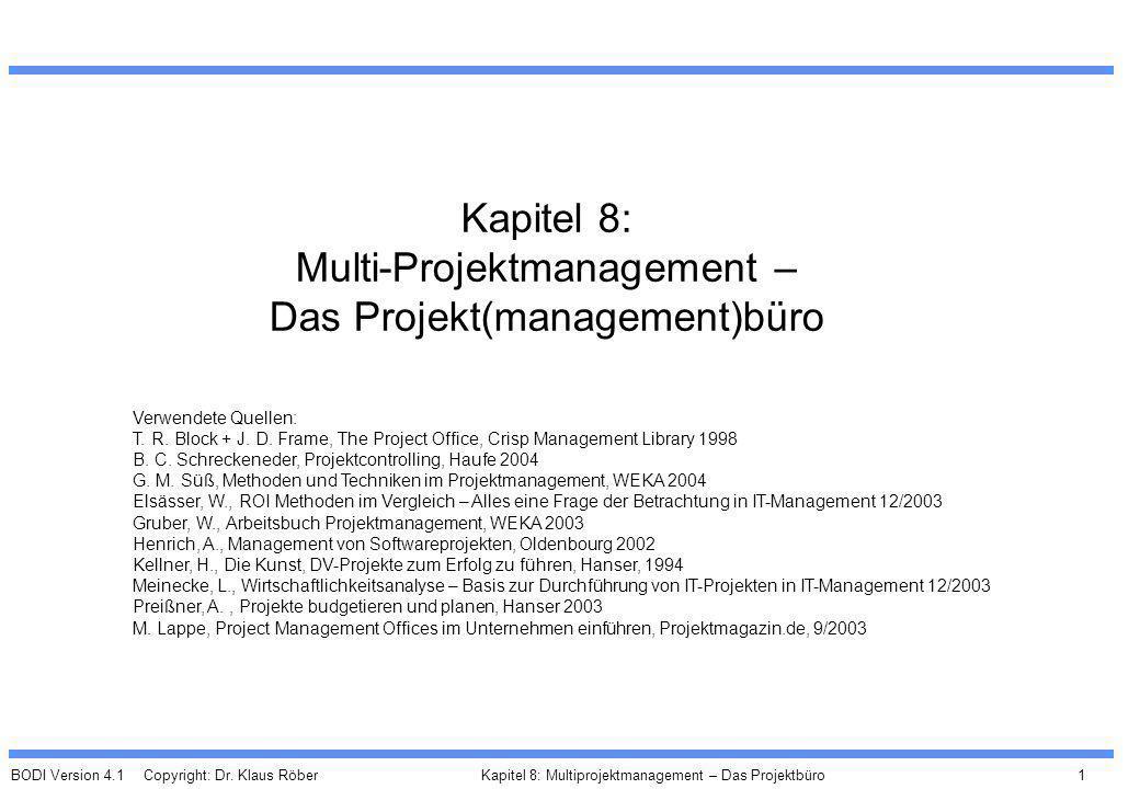 BODI Version 4.1 Copyright: Dr. Klaus Röber 1 Kapitel 8: Multiprojektmanagement – Das Projektbüro Kapitel 8: Multi-Projektmanagement – Das Projekt(man