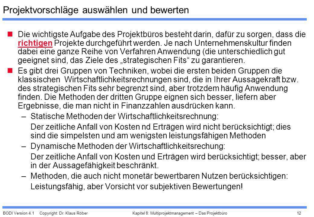 BODI Version 4.1 Copyright: Dr. Klaus Röber 12 Kapitel 8: Multiprojektmanagement – Das Projektbüro Projektvorschläge auswählen und bewerten Die wichti