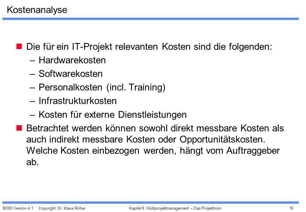 BODI Version 4.1 Copyright: Dr. Klaus Röber 16 Kapitel 8: Multiprojektmanagement – Das Projektbüro Kostenanalyse Die für ein IT-Projekt relevanten Kos