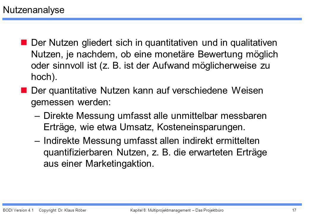 BODI Version 4.1 Copyright: Dr. Klaus Röber 17 Kapitel 8: Multiprojektmanagement – Das Projektbüro Nutzenanalyse Der Nutzen gliedert sich in quantitat