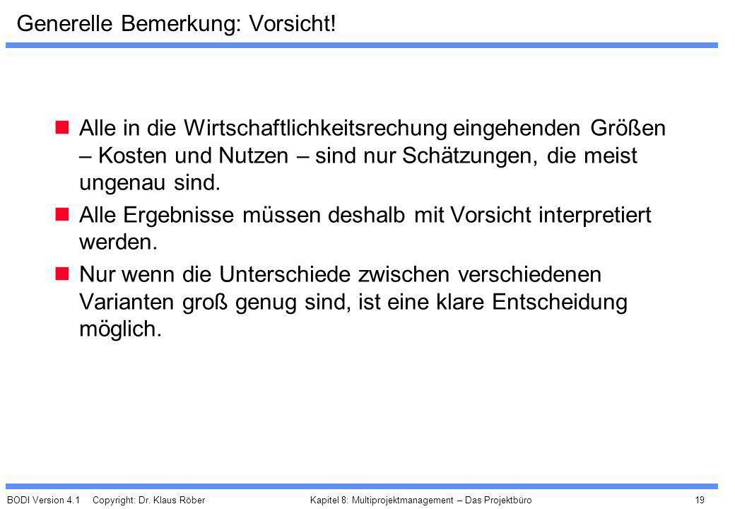 BODI Version 4.1 Copyright: Dr. Klaus Röber 19 Kapitel 8: Multiprojektmanagement – Das Projektbüro Generelle Bemerkung: Vorsicht! Alle in die Wirtscha
