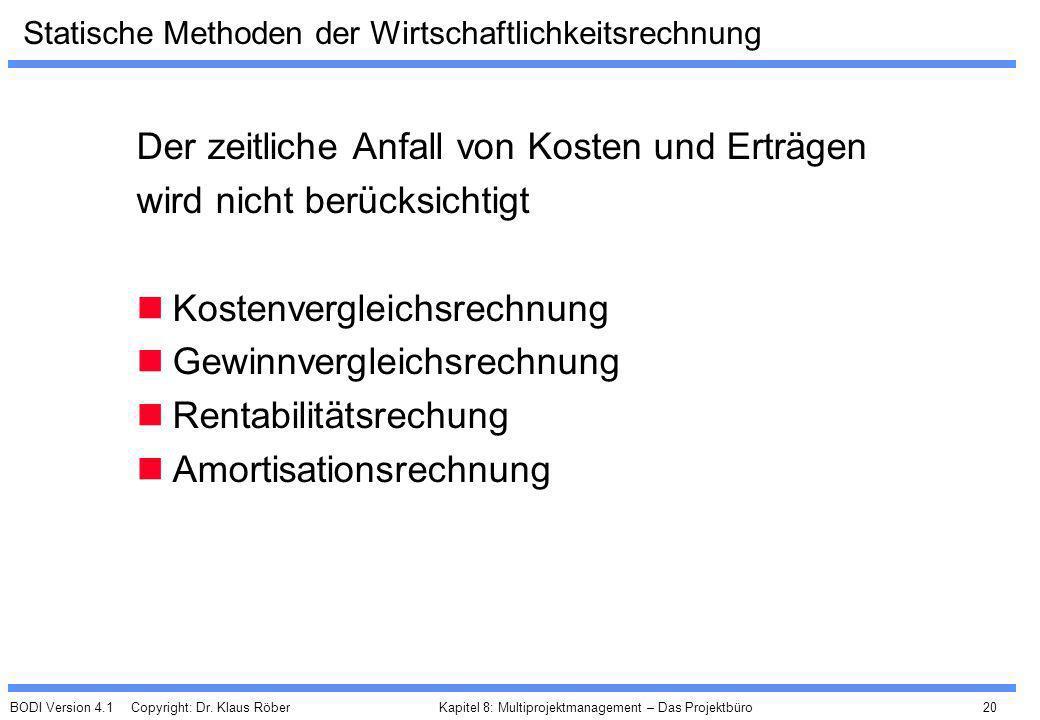 BODI Version 4.1 Copyright: Dr. Klaus Röber 20 Kapitel 8: Multiprojektmanagement – Das Projektbüro Statische Methoden der Wirtschaftlichkeitsrechnung