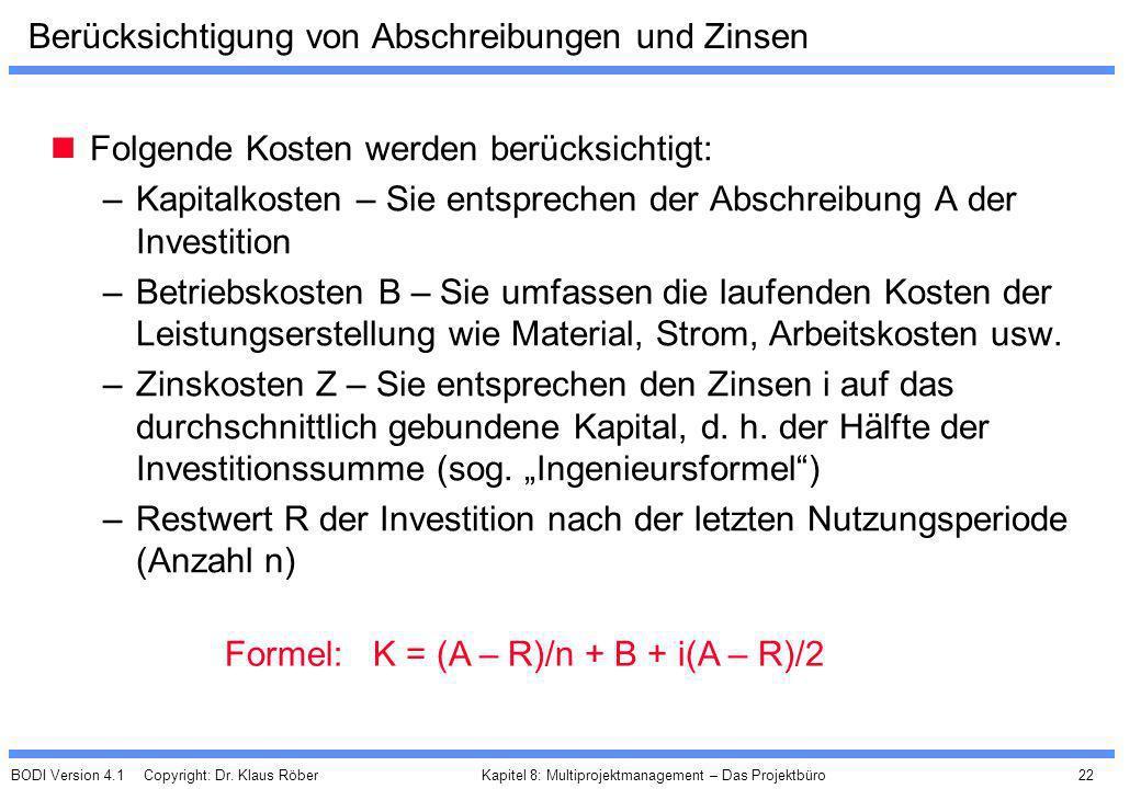 BODI Version 4.1 Copyright: Dr. Klaus Röber 22 Kapitel 8: Multiprojektmanagement – Das Projektbüro Berücksichtigung von Abschreibungen und Zinsen Folg