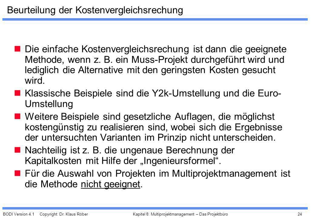 BODI Version 4.1 Copyright: Dr. Klaus Röber 24 Kapitel 8: Multiprojektmanagement – Das Projektbüro Beurteilung der Kostenvergleichsrechung Die einfach