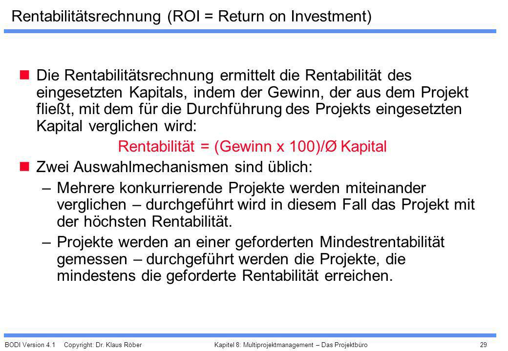 BODI Version 4.1 Copyright: Dr. Klaus Röber 29 Kapitel 8: Multiprojektmanagement – Das Projektbüro Rentabilitätsrechnung (ROI = Return on Investment)