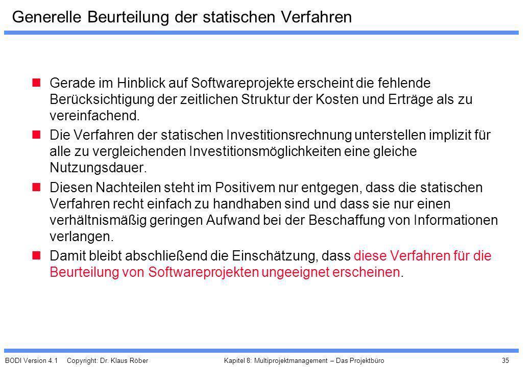 BODI Version 4.1 Copyright: Dr. Klaus Röber 35 Kapitel 8: Multiprojektmanagement – Das Projektbüro Generelle Beurteilung der statischen Verfahren Gera