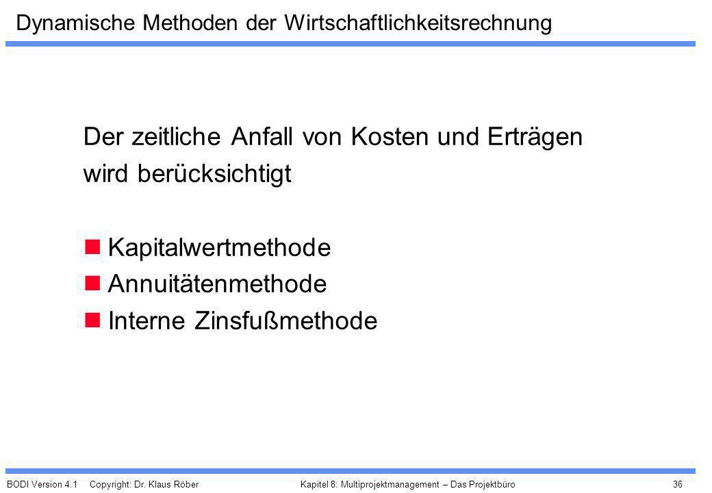 BODI Version 4.1 Copyright: Dr. Klaus Röber 36 Kapitel 8: Multiprojektmanagement – Das Projektbüro Dynamische Methoden der Wirtschaftlichkeitsrechnung