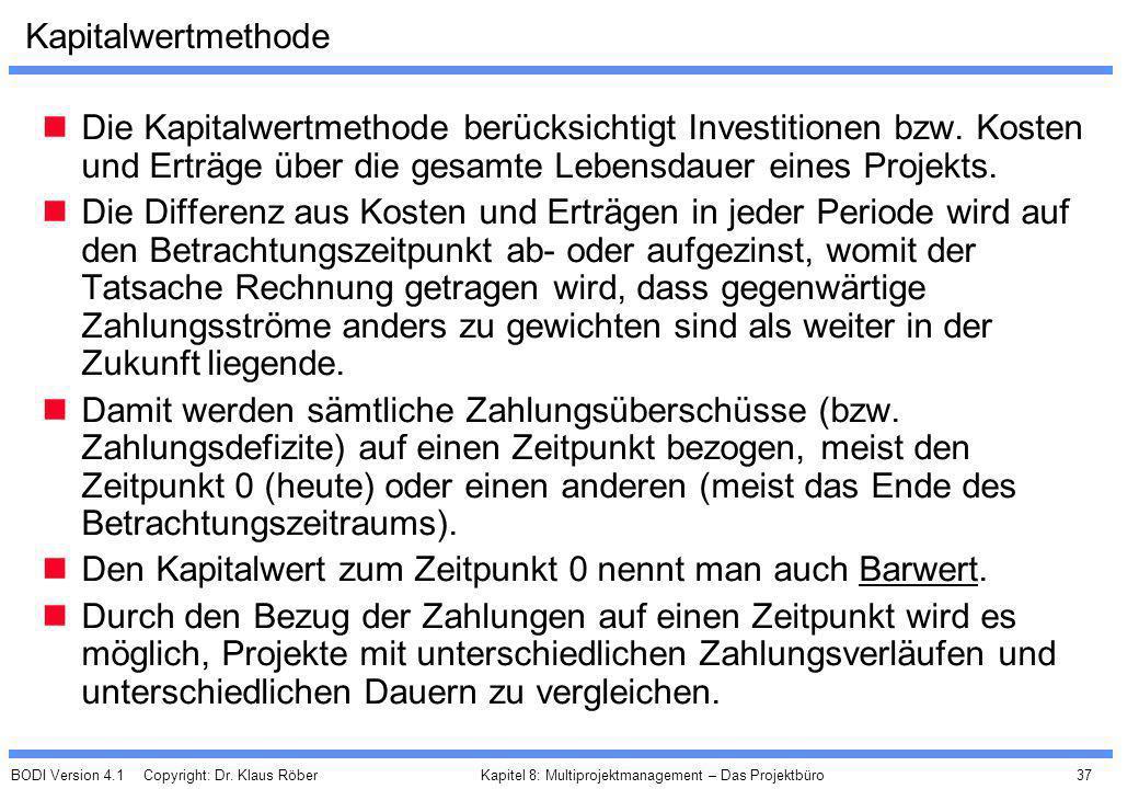 BODI Version 4.1 Copyright: Dr. Klaus Röber 37 Kapitel 8: Multiprojektmanagement – Das Projektbüro Kapitalwertmethode Die Kapitalwertmethode berücksic