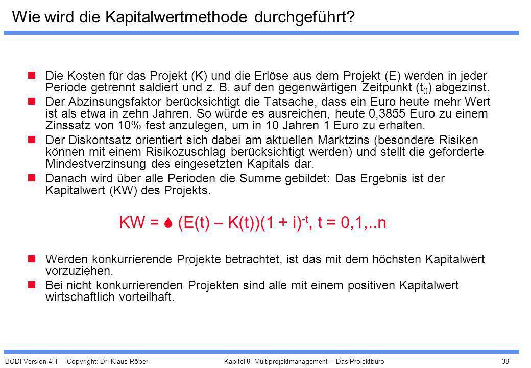 BODI Version 4.1 Copyright: Dr. Klaus Röber 38 Kapitel 8: Multiprojektmanagement – Das Projektbüro Wie wird die Kapitalwertmethode durchgeführt? Die K