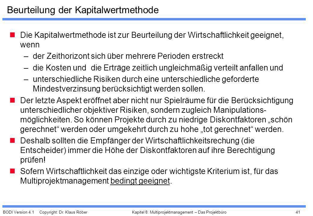 BODI Version 4.1 Copyright: Dr. Klaus Röber 41 Kapitel 8: Multiprojektmanagement – Das Projektbüro Beurteilung der Kapitalwertmethode Die Kapitalwertm