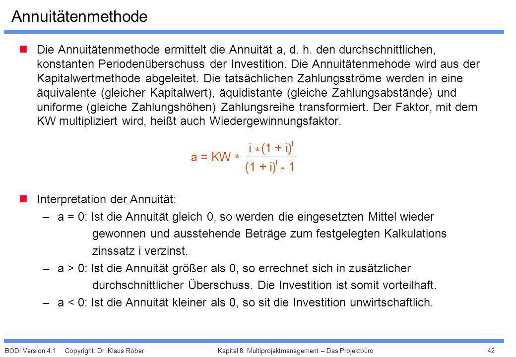 BODI Version 4.1 Copyright: Dr. Klaus Röber 42 Kapitel 8: Multiprojektmanagement – Das Projektbüro Annuitätenmethode Die Annuitätenmethode ermittelt d