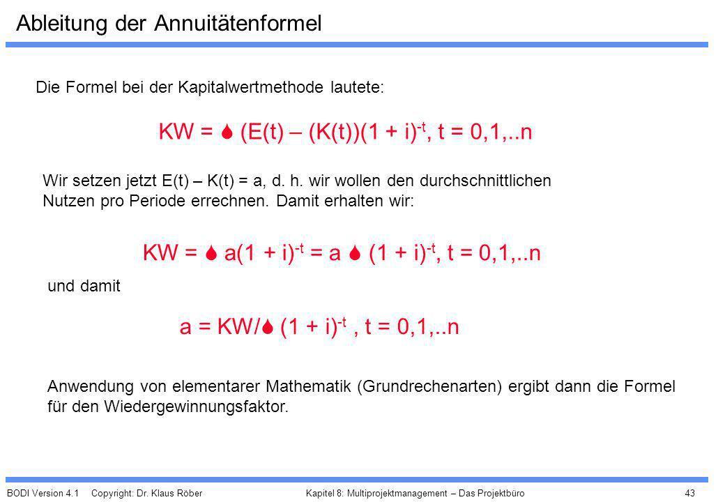 BODI Version 4.1 Copyright: Dr. Klaus Röber 43 Kapitel 8: Multiprojektmanagement – Das Projektbüro Ableitung der Annuitätenformel KW = (E(t) – (K(t))(
