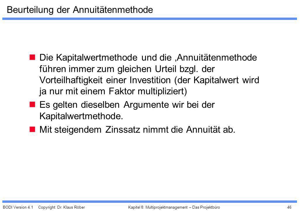 BODI Version 4.1 Copyright: Dr. Klaus Röber 46 Kapitel 8: Multiprojektmanagement – Das Projektbüro Beurteilung der Annuitätenmethode Die Kapitalwertme