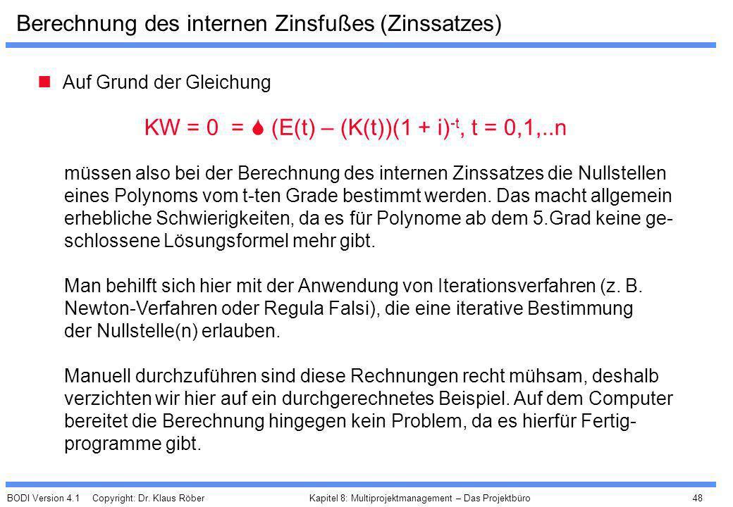 BODI Version 4.1 Copyright: Dr. Klaus Röber 48 Kapitel 8: Multiprojektmanagement – Das Projektbüro Berechnung des internen Zinsfußes (Zinssatzes) Auf