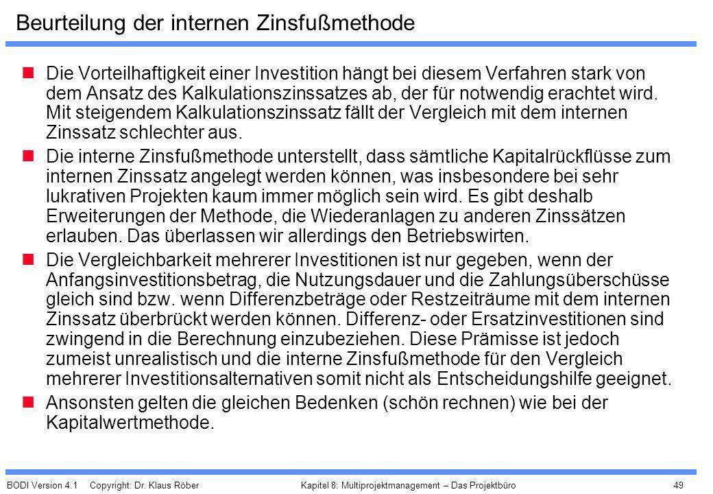 BODI Version 4.1 Copyright: Dr. Klaus Röber 49 Kapitel 8: Multiprojektmanagement – Das Projektbüro Beurteilung der internen Zinsfußmethode Die Vorteil