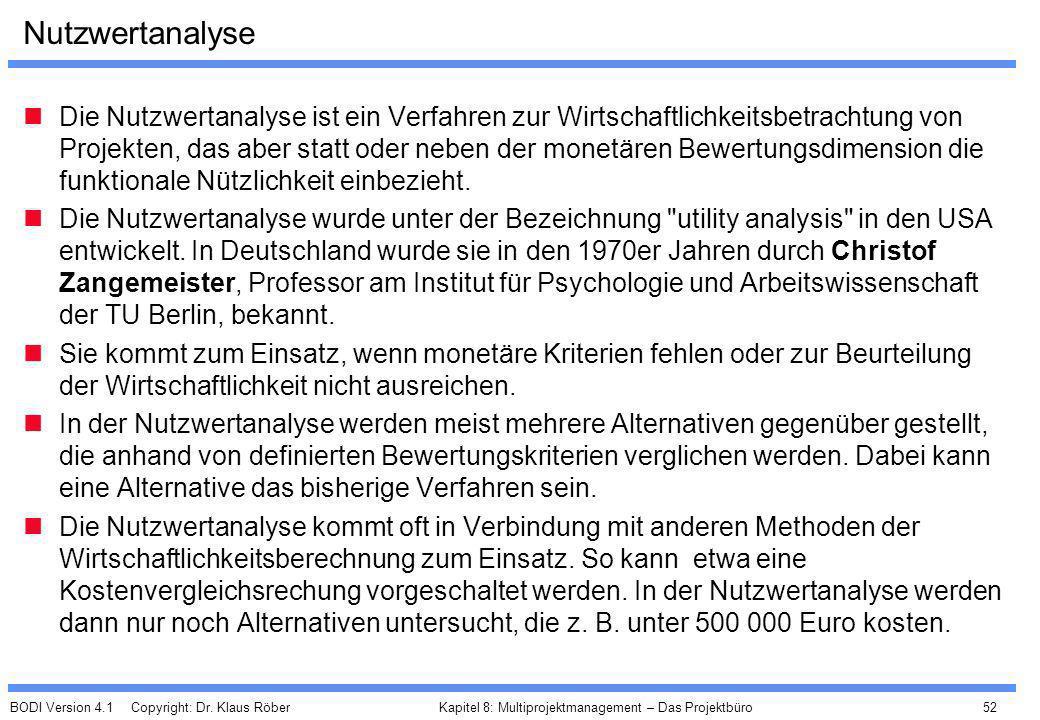 BODI Version 4.1 Copyright: Dr. Klaus Röber 52 Kapitel 8: Multiprojektmanagement – Das Projektbüro Nutzwertanalyse Die Nutzwertanalyse ist ein Verfahr