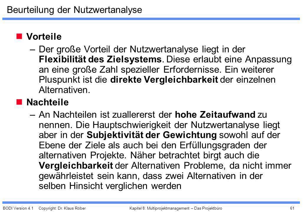 BODI Version 4.1 Copyright: Dr. Klaus Röber 61 Kapitel 8: Multiprojektmanagement – Das Projektbüro Beurteilung der Nutzwertanalyse Vorteile –Der große