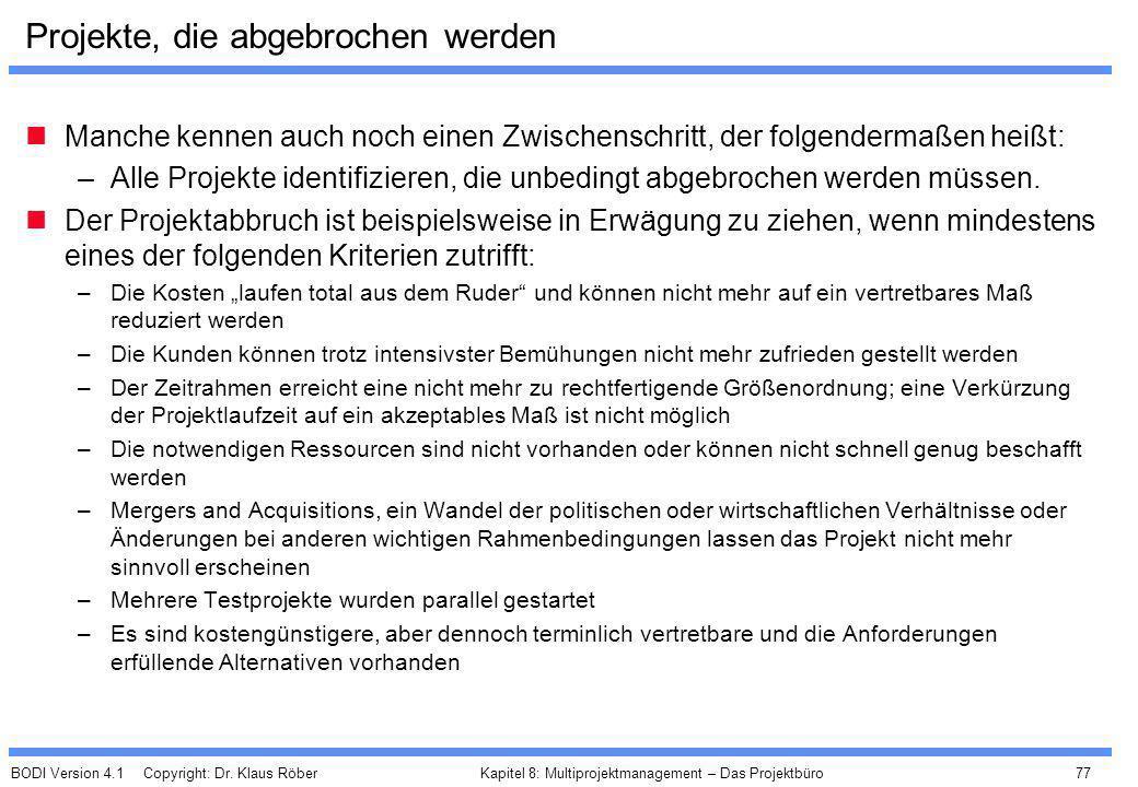 BODI Version 4.1 Copyright: Dr. Klaus Röber 77 Kapitel 8: Multiprojektmanagement – Das Projektbüro Projekte, die abgebrochen werden Manche kennen auch