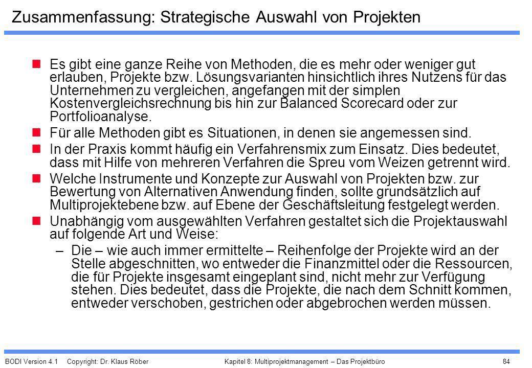 BODI Version 4.1 Copyright: Dr. Klaus Röber 84 Kapitel 8: Multiprojektmanagement – Das Projektbüro Zusammenfassung: Strategische Auswahl von Projekten