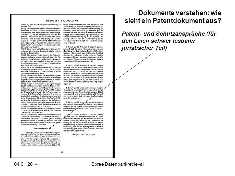 04.01.2014Spree Datenbankretrieval Dokumente verstehen: wie sieht ein Patentdokument aus? Patent- und Schutzansprüche (für den Laien schwer lesbarer j