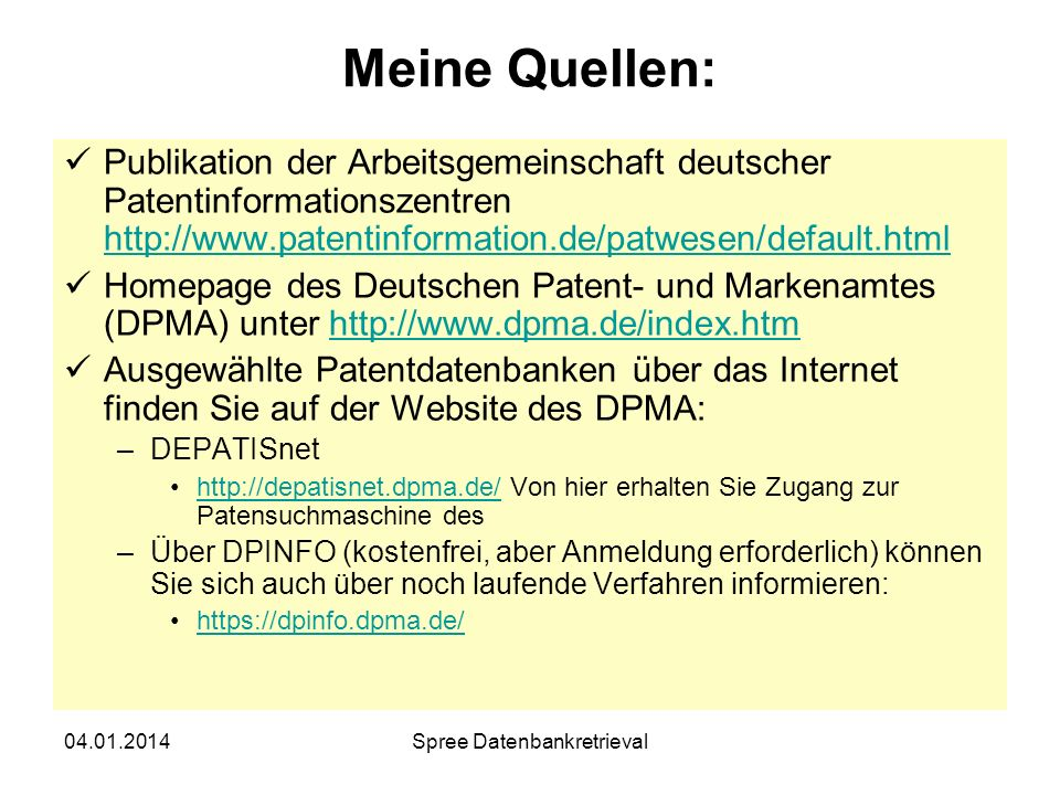 04.01.2014Spree Datenbankretrieval Meine Quellen: Publikation der Arbeitsgemeinschaft deutscher Patentinformationszentren http://www.patentinformation