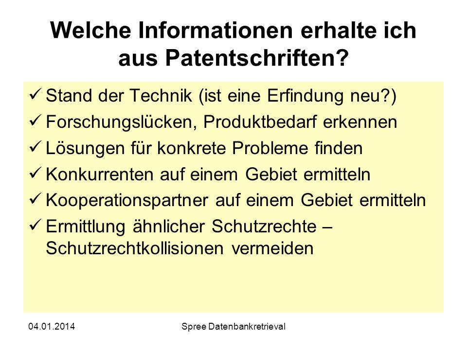 04.01.2014Spree Datenbankretrieval Welche Informationen erhalte ich aus Patentschriften? Stand der Technik (ist eine Erfindung neu?) Forschungslücken,