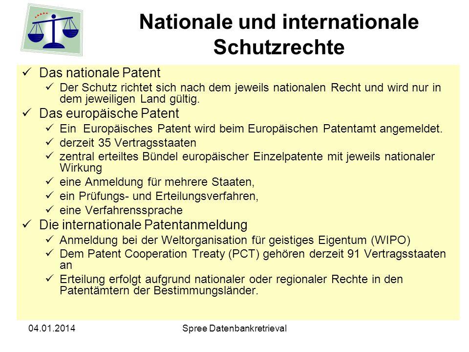 04.01.2014Spree Datenbankretrieval Nationale und internationale Schutzrechte Das nationale Patent Der Schutz richtet sich nach dem jeweils nationalen