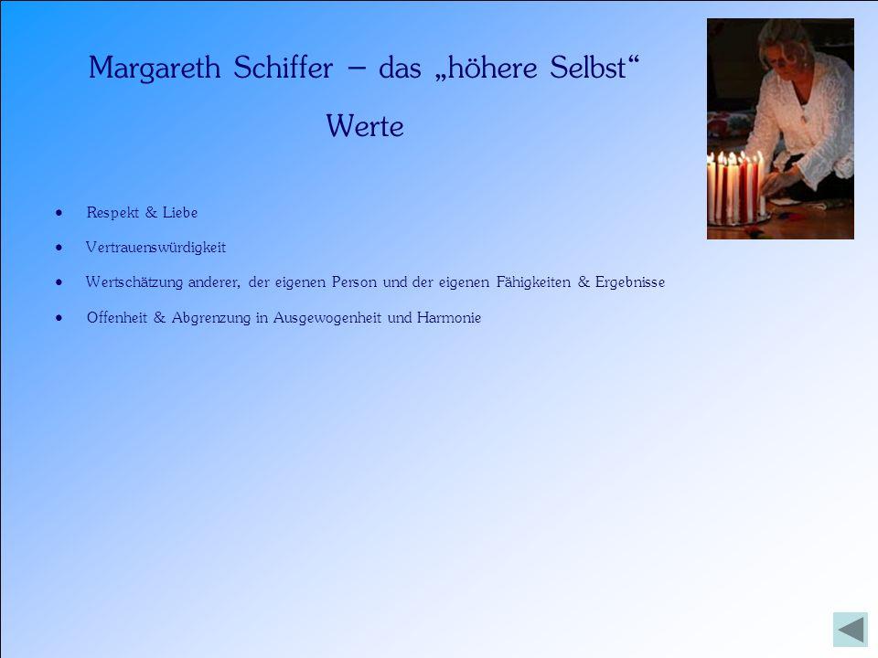 Margareth Schiffer – das höhere Selbst Werte Respekt & Liebe Vertrauenswürdigkeit Wertschätzung anderer, der eigenen Person und der eigenen Fähigkeite