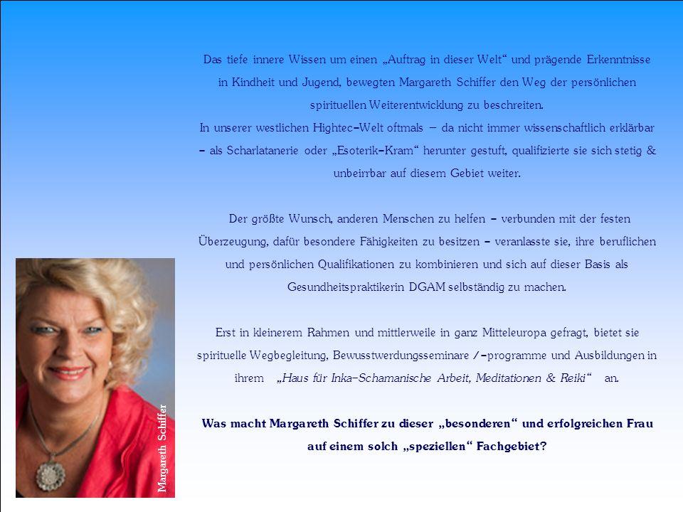 Das tiefe innere Wissen um einen Auftrag in dieser Welt und prägende Erkenntnisse in Kindheit und Jugend, bewegten Margareth Schiffer den Weg der pers