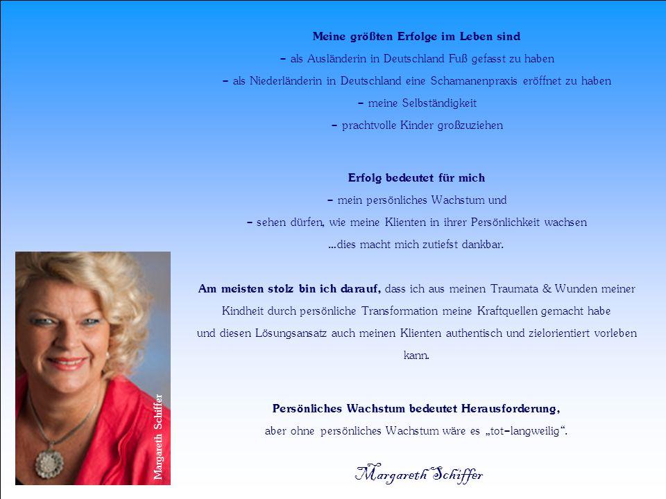 Meine größten Erfolge im Leben sind - als Ausländerin in Deutschland Fuß gefasst zu haben - als Niederländerin in Deutschland eine Schamanenpraxis erö