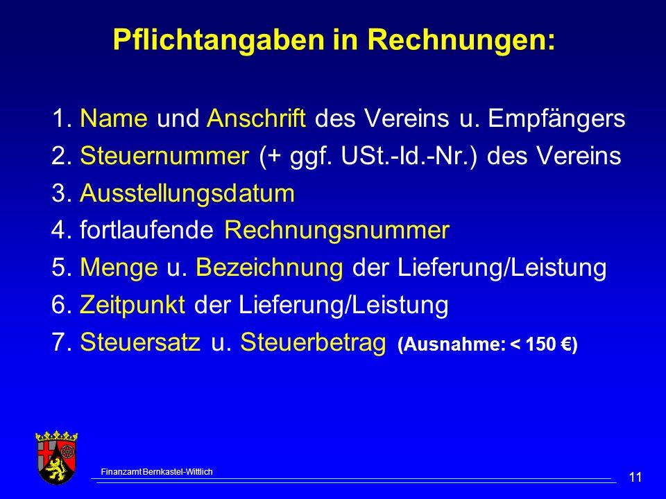 Finanzamt Bernkastel-Wittlich 11 Pflichtangaben in Rechnungen: 1. Name und Anschrift des Vereins u. Empfängers 2. Steuernummer (+ ggf. USt.-Id.-Nr.) d