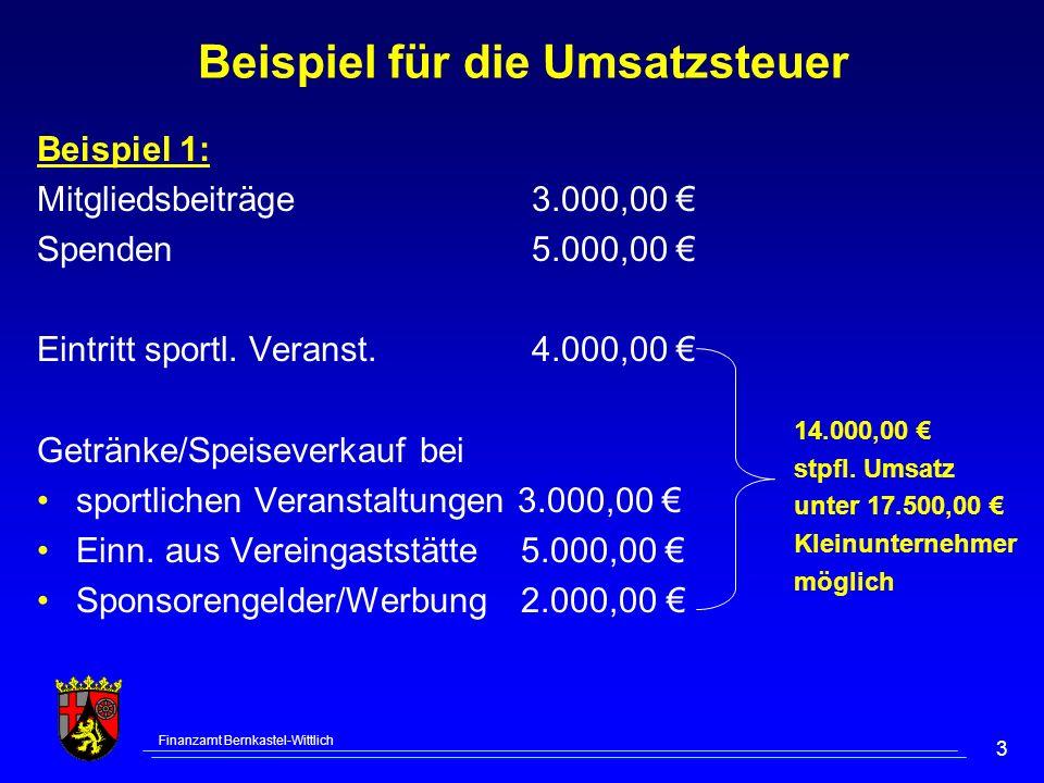 Finanzamt Bernkastel-Wittlich 3 Beispiel für die Umsatzsteuer 14.000,00 stpfl. Umsatz unter 17.500,00 Kleinunternehmer möglich Beispiel 1: Mitgliedsbe